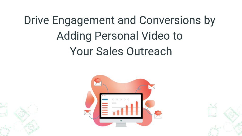 Drive Engagement and Conversions by Adding Personal Video to Your Sales Outreach