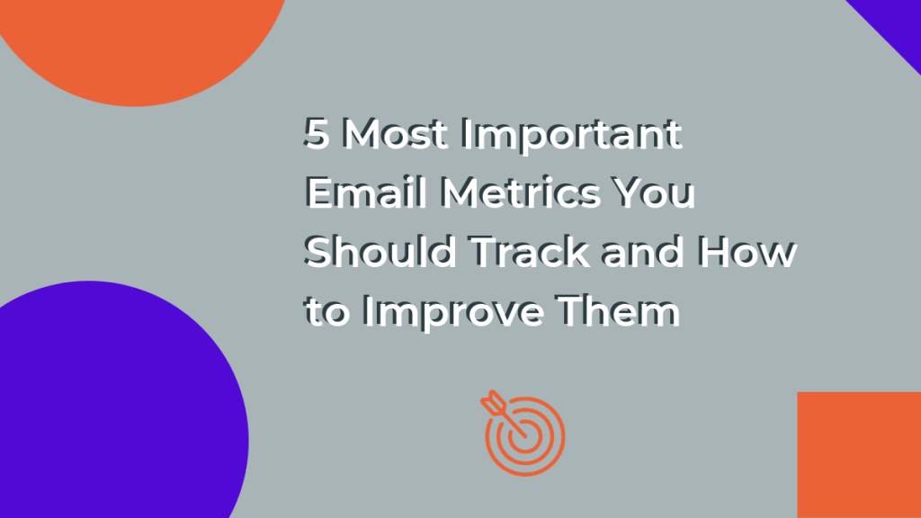 5 Most Important Email Metrics You Should Track and How to