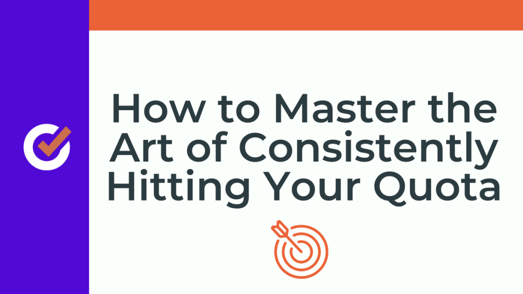 Master the Art of Consistently Hitting Your Quota