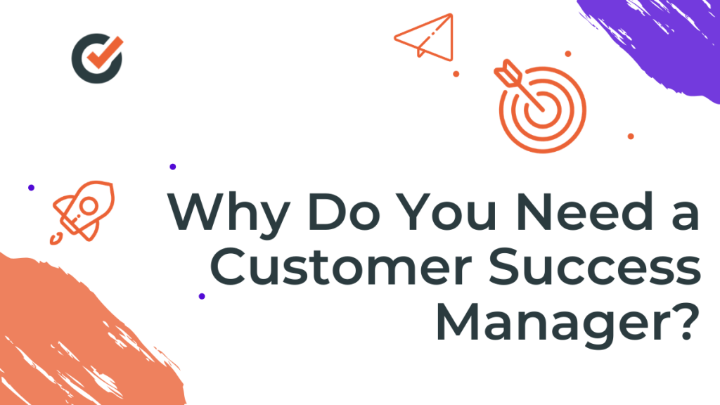 why do you need a customer success manager