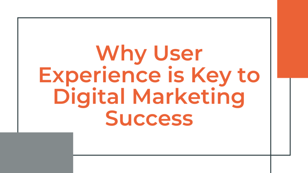 User Experience is Key to Digital Marketing Success