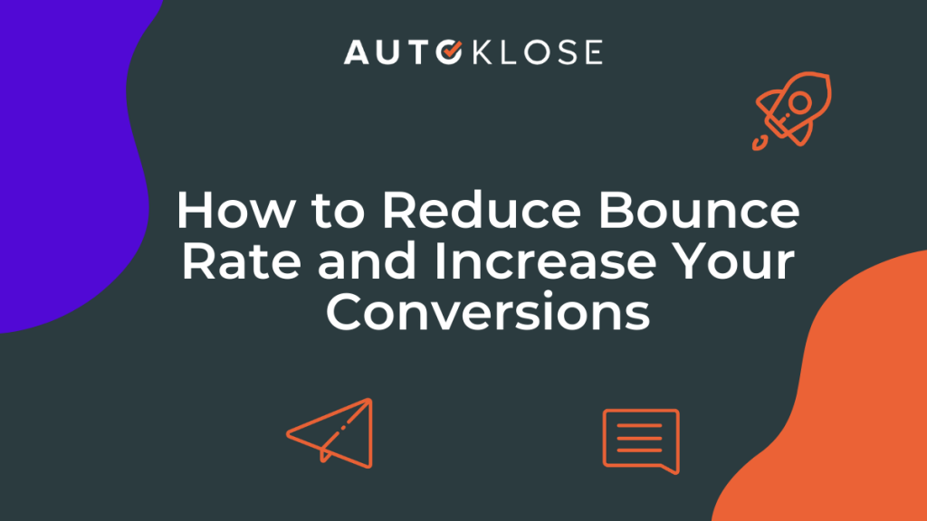 Reduce Bounce Rate and Increase Your Conversions