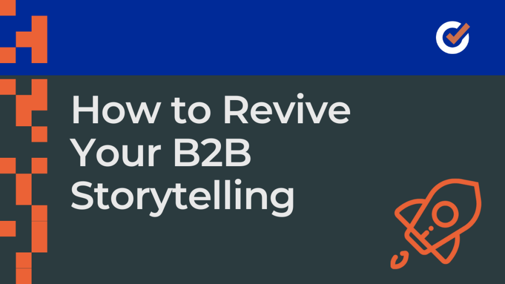 How to Revive Your B2B Storytelling