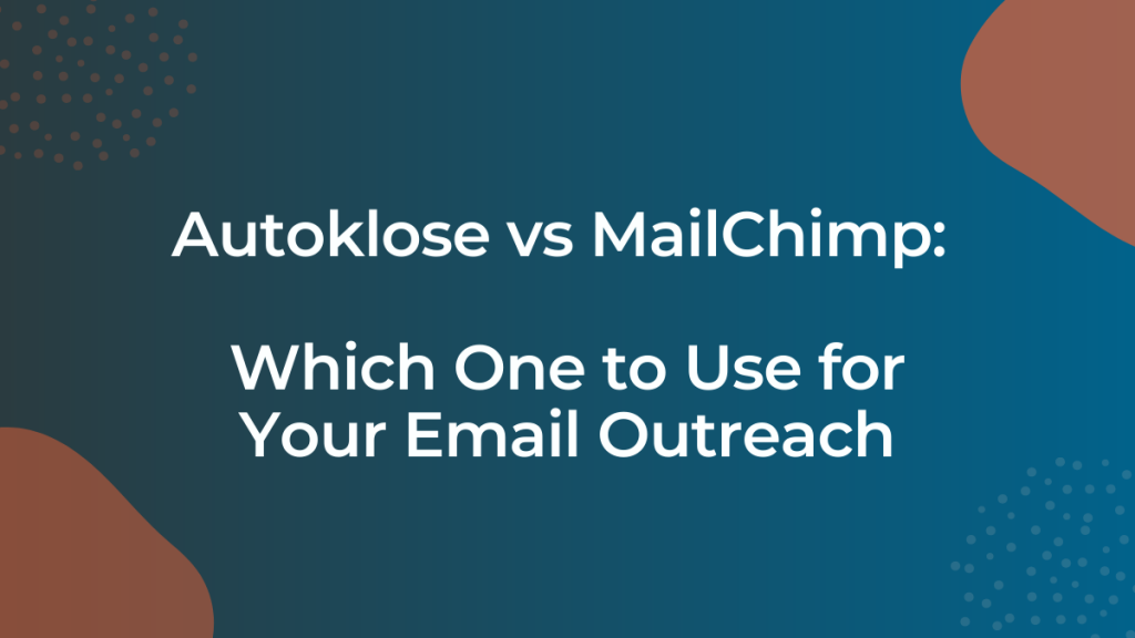 Autoklose vs MailChimp: Which One to Use for Your Email Outreach
