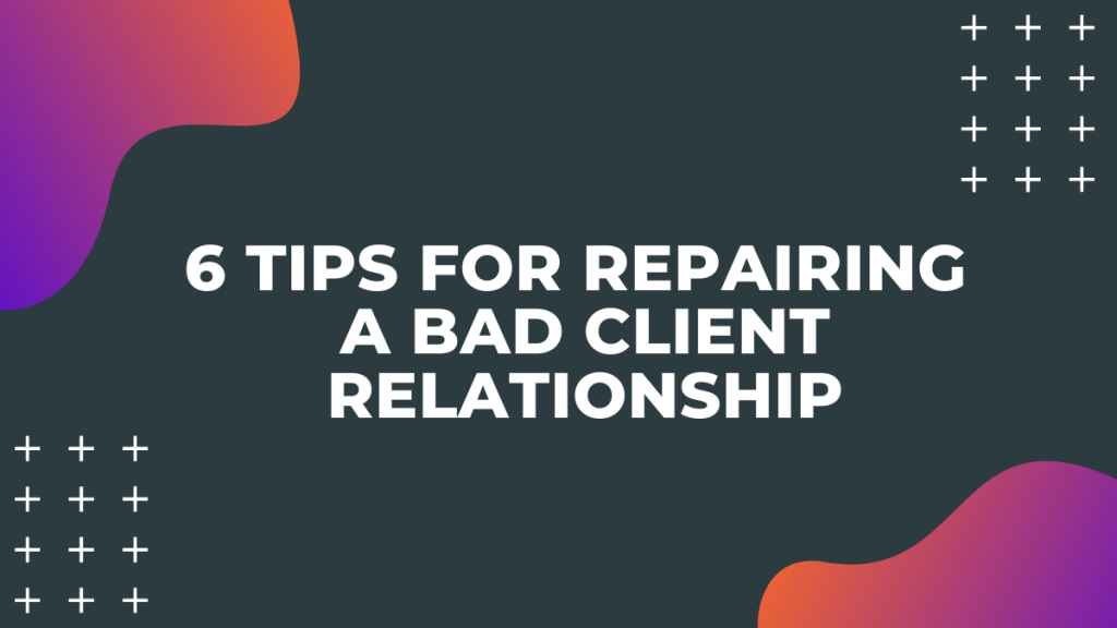 Repairing a Bad Client Relationship