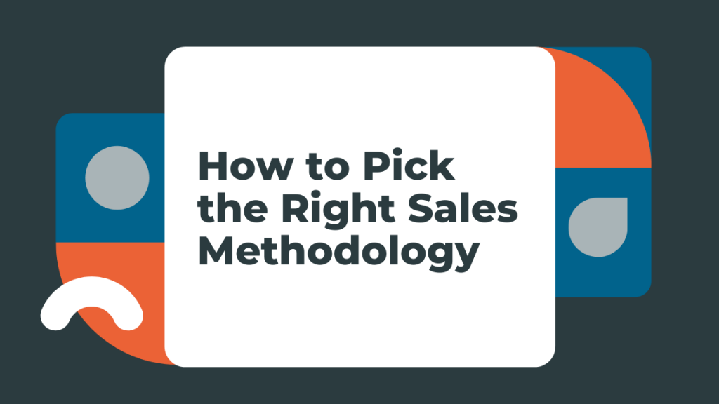 How to Pick the Right Sales Methodology