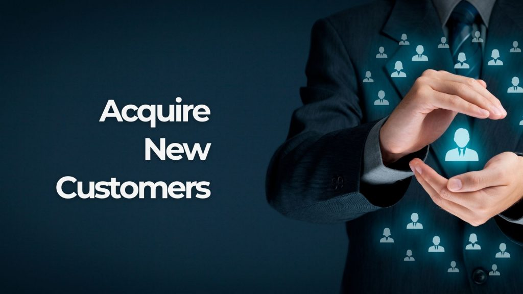 Acquire new customers
